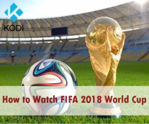 e72276f97 How to Watch Fifa World Cup 2018 Live Online Free Streaming on Kodi Without  Cable