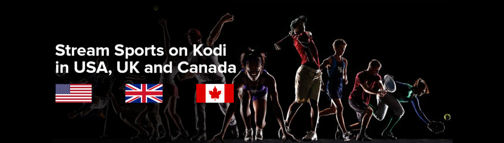 How to Stream Live Sports on Kodi in UK, USA, Canada or Anywhere Around the World?